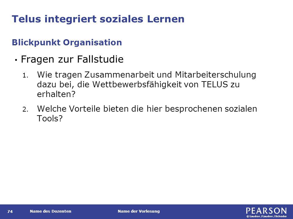 © Laudon /Laudon /Schoder Name des DozentenName der Vorlesung Telus integriert soziales Lernen 74 Fragen zur Fallstudie 1.