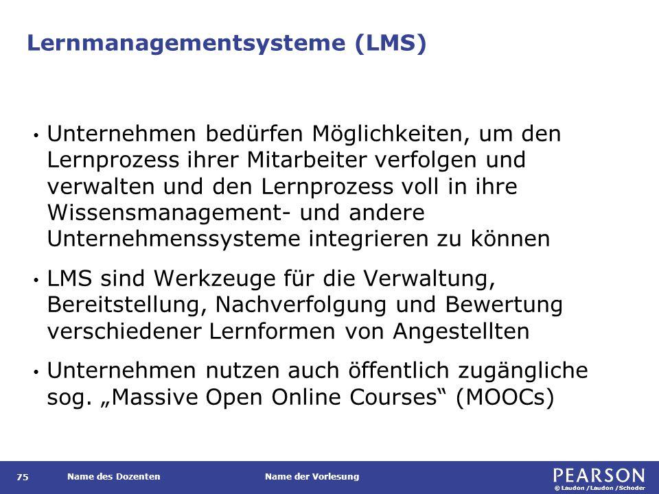 © Laudon /Laudon /Schoder Name des DozentenName der Vorlesung Lernmanagementsysteme (LMS) 75 Unternehmen bedürfen Möglichkeiten, um den Lernprozess ih