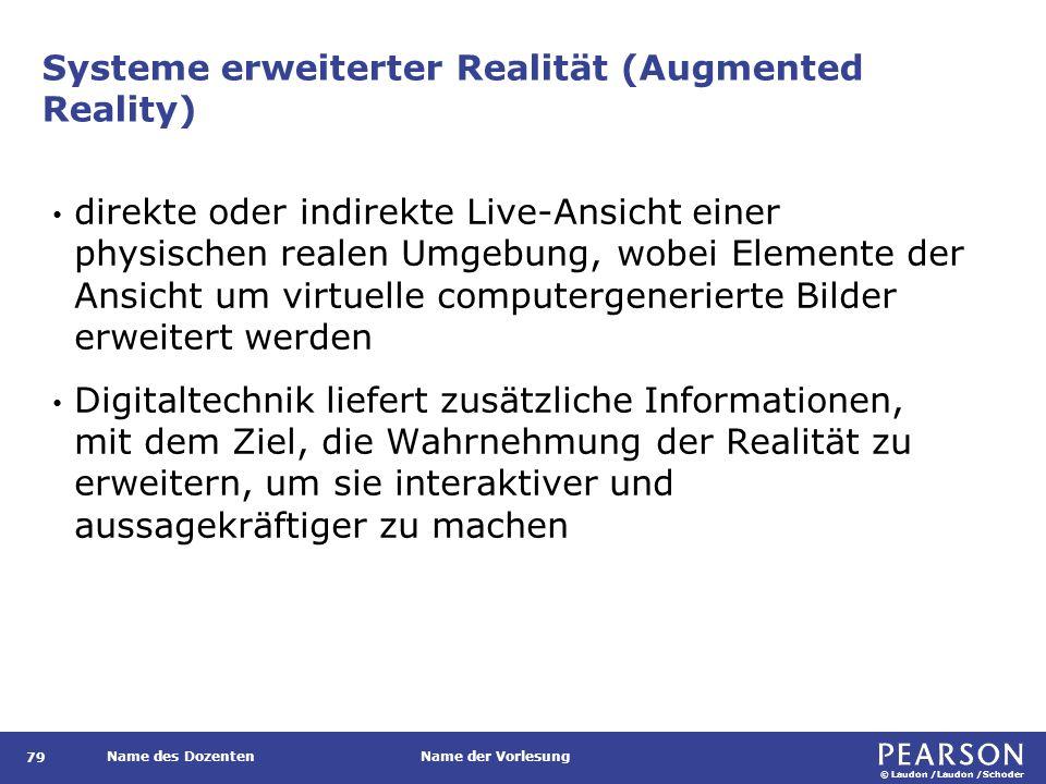 © Laudon /Laudon /Schoder Name des DozentenName der Vorlesung Systeme erweiterter Realität (Augmented Reality) 79 direkte oder indirekte Live-Ansicht
