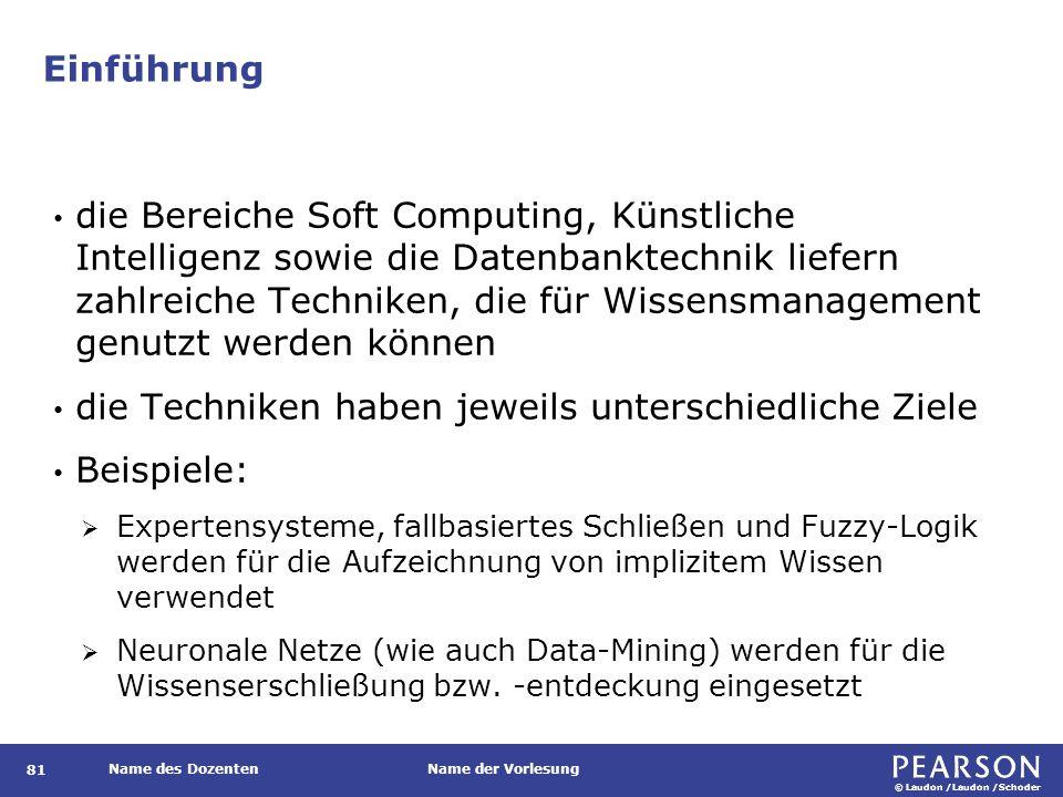 © Laudon /Laudon /Schoder Name des DozentenName der Vorlesung Einführung 81 die Bereiche Soft Computing, Künstliche Intelligenz sowie die Datenbanktec