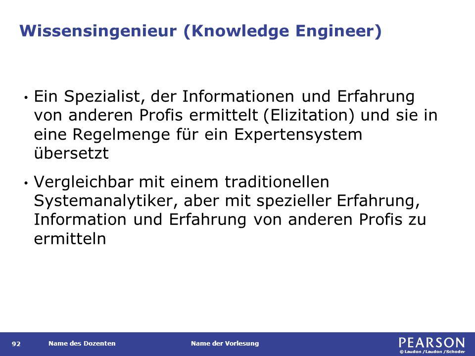 © Laudon /Laudon /Schoder Name des DozentenName der Vorlesung Wissensingenieur (Knowledge Engineer) 92 Ein Spezialist, der Informationen und Erfahrung