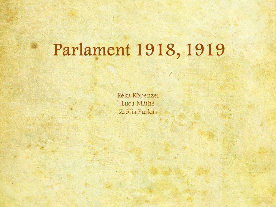 Parlament 1918, 1919 Réka Köpenzei Luca Máthé Zsófia Puskás