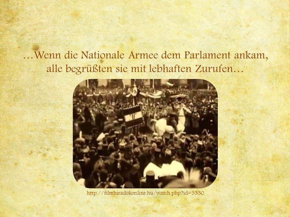…Wenn die Nationale Armee dem Parlament ankam, alle begrüßten sie mit lebhaften Zurufen… http://filmhiradokonline.hu/watch.php?id=5330