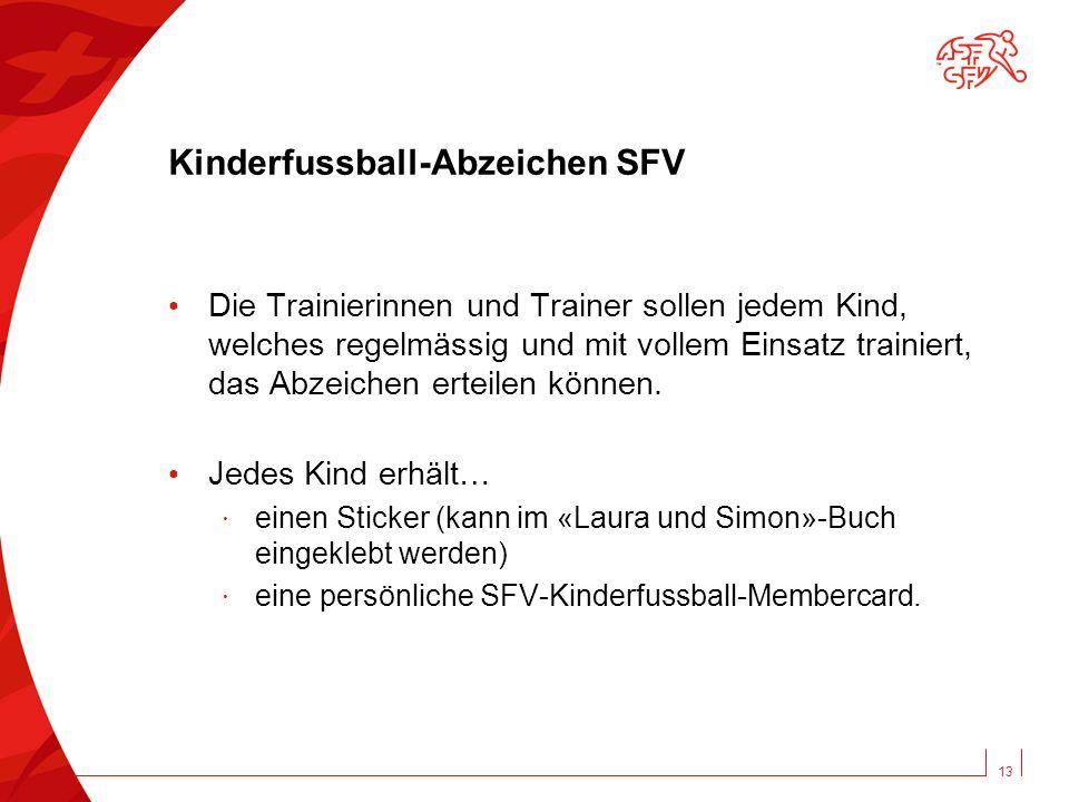 Kinderfussball-Abzeichen SFV Die Trainierinnen und Trainer sollen jedem Kind, welches regelmässig und mit vollem Einsatz trainiert, das Abzeichen erteilen können.