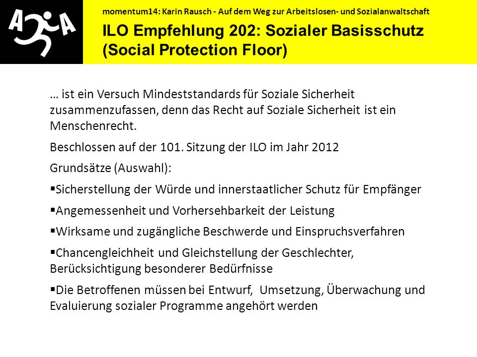 momentum14: Karin Rausch - Auf dem Weg zur Arbeitslosen- und Sozialanwaltschaft (Menschen)Rechtliche Notwendigkeit ILO Übereinkommen 122 – Übereinkommen über die Beschäftigungspolitik.