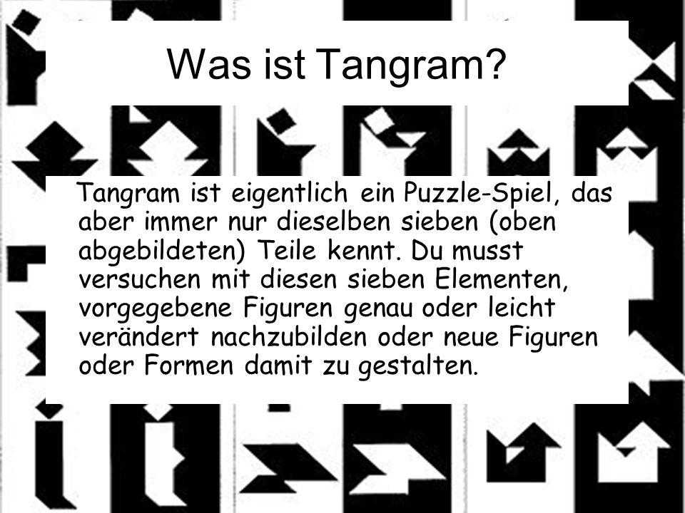 Was ist Tangram? Tangram ist eigentlich ein Puzzle-Spiel, das aber immer nur dieselben sieben (oben abgebildeten) Teile kennt. Du musst versuchen mit