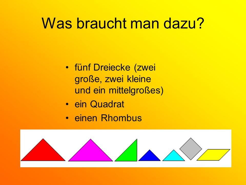 Was braucht man dazu? fünf Dreiecke (zwei große, zwei kleine und ein mittelgroßes) ein Quadrat einen Rhombus