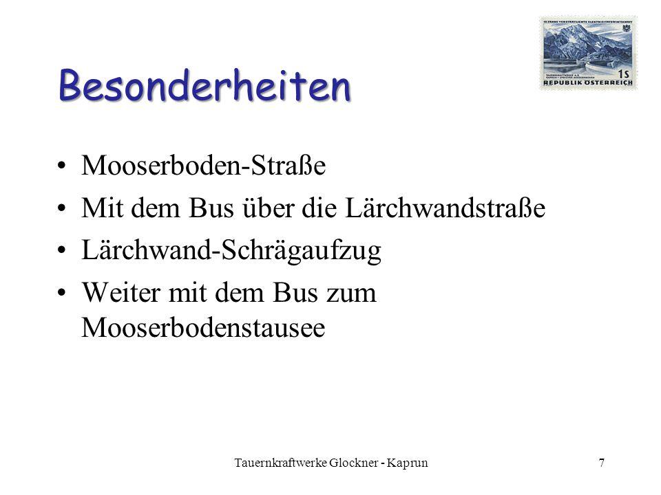 Lärchwand-Schrägaufzug Spurweite:8,2 m Wagen:Platz für 185 Personen Geschwindigkeit: 3m/s Größte Neigung: 81% Streckenlänge: 820 m 8Tauernkraftwerke Glockner - Kaprun Größter offener Schrägaufzug Europas