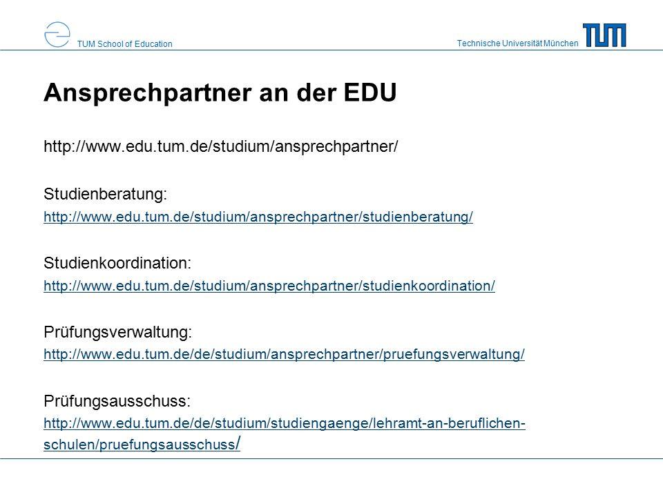 Technische Universität München TUM School of Education Ansprechpartner an der EDU http://www.edu.tum.de/studium/ansprechpartner/ Studienberatung: http://www.edu.tum.de/studium/ansprechpartner/studienberatung/ Studienkoordination: http://www.edu.tum.de/studium/ansprechpartner/studienkoordination/ Prüfungsverwaltung: http://www.edu.tum.de/de/studium/ansprechpartner/pruefungsverwaltung/ Prüfungsausschuss: http://www.edu.tum.de/de/studium/studiengaenge/lehramt-an-beruflichen- schulen/pruefungsausschuss /
