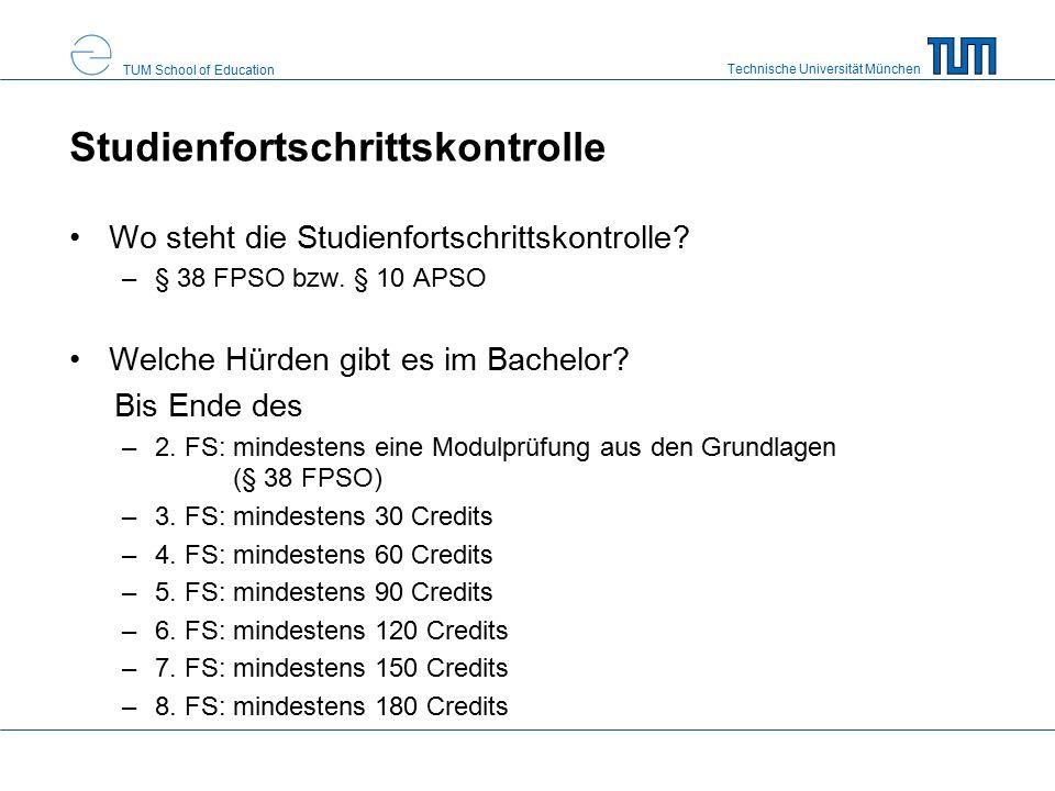 Technische Universität München TUM School of Education Studienfortschrittskontrolle Wo steht die Studienfortschrittskontrolle.