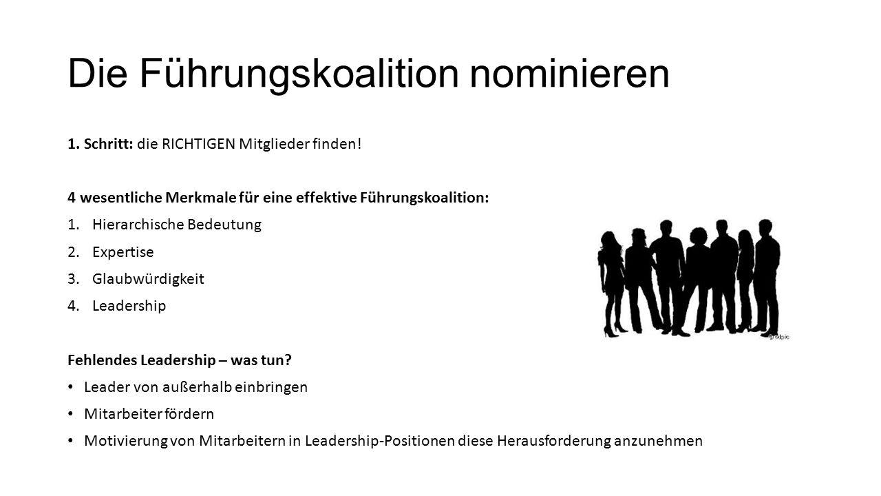 Die Führungskoalition nominieren 1. Schritt: die RICHTIGEN Mitglieder finden.