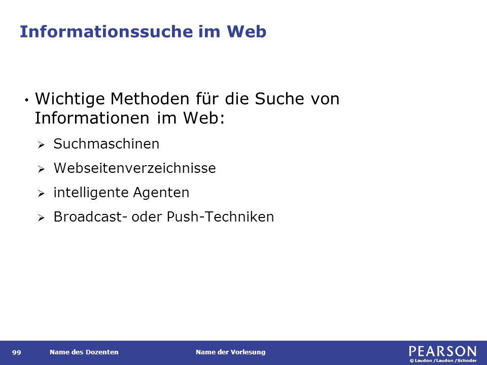 © Laudon /Laudon /Schoder Name des DozentenName der Vorlesung Informationssuche im Web 99 Wichtige Methoden für die Suche von Informationen im Web: 