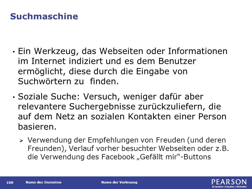 © Laudon /Laudon /Schoder Name des DozentenName der Vorlesung Suchmaschine 100 Ein Werkzeug, das Webseiten oder Informationen im Internet indiziert un