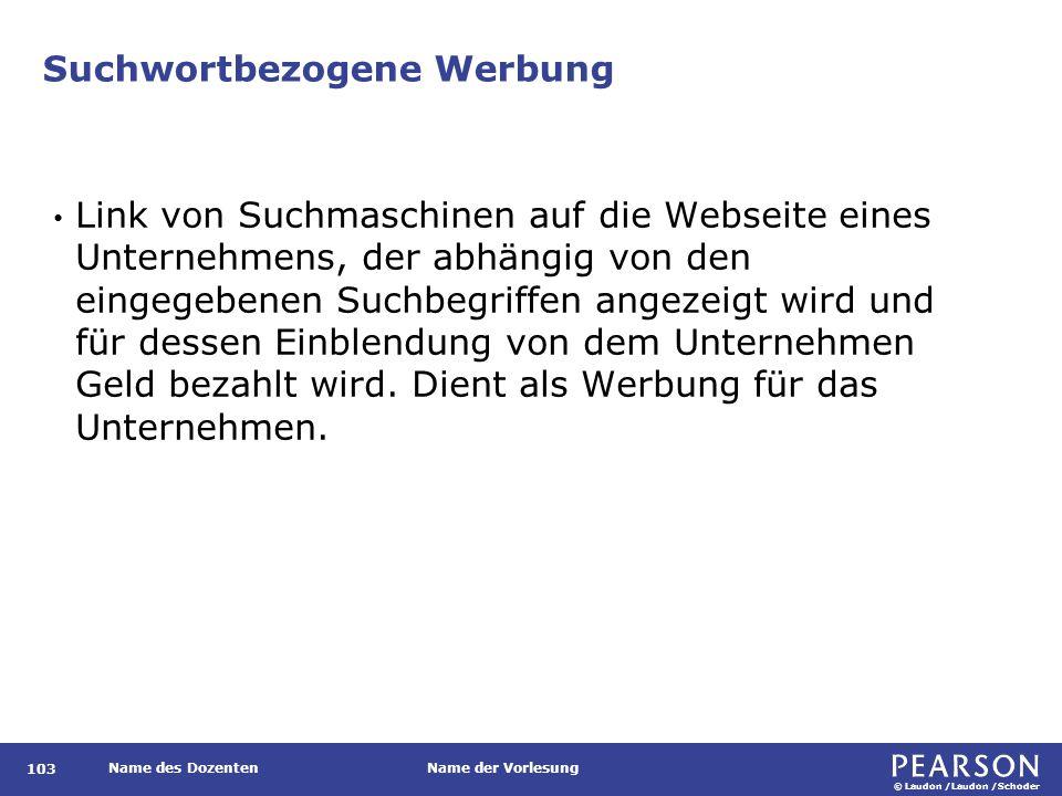 © Laudon /Laudon /Schoder Name des DozentenName der Vorlesung Suchwortbezogene Werbung 103 Link von Suchmaschinen auf die Webseite eines Unternehmens,