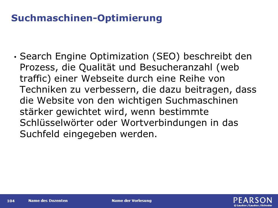 © Laudon /Laudon /Schoder Name des DozentenName der Vorlesung Suchmaschinen-Optimierung 104 Search Engine Optimization (SEO) beschreibt den Prozess, d