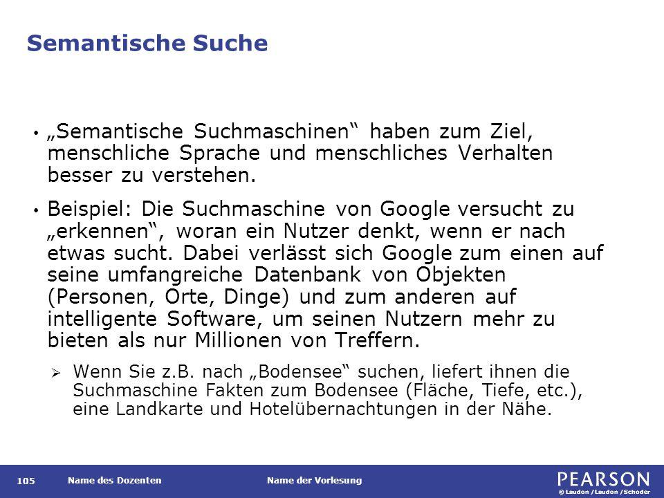 """© Laudon /Laudon /Schoder Name des DozentenName der Vorlesung Semantische Suche 105 """"Semantische Suchmaschinen"""" haben zum Ziel, menschliche Sprache un"""