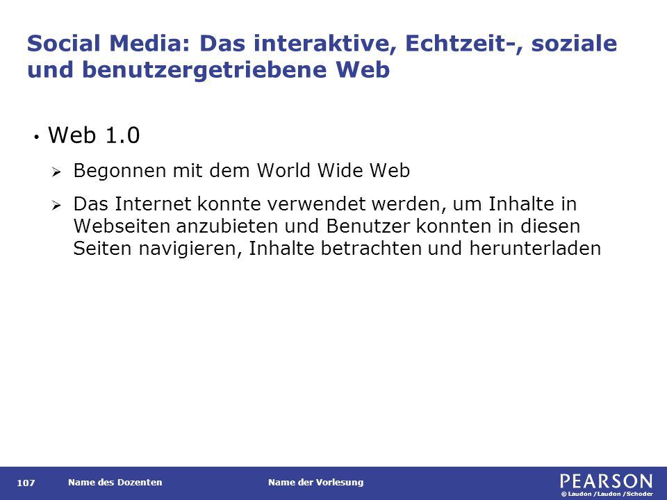 © Laudon /Laudon /Schoder Name des DozentenName der Vorlesung Social Media: Das interaktive, Echtzeit-, soziale und benutzergetriebene Web 107 Web 1.0
