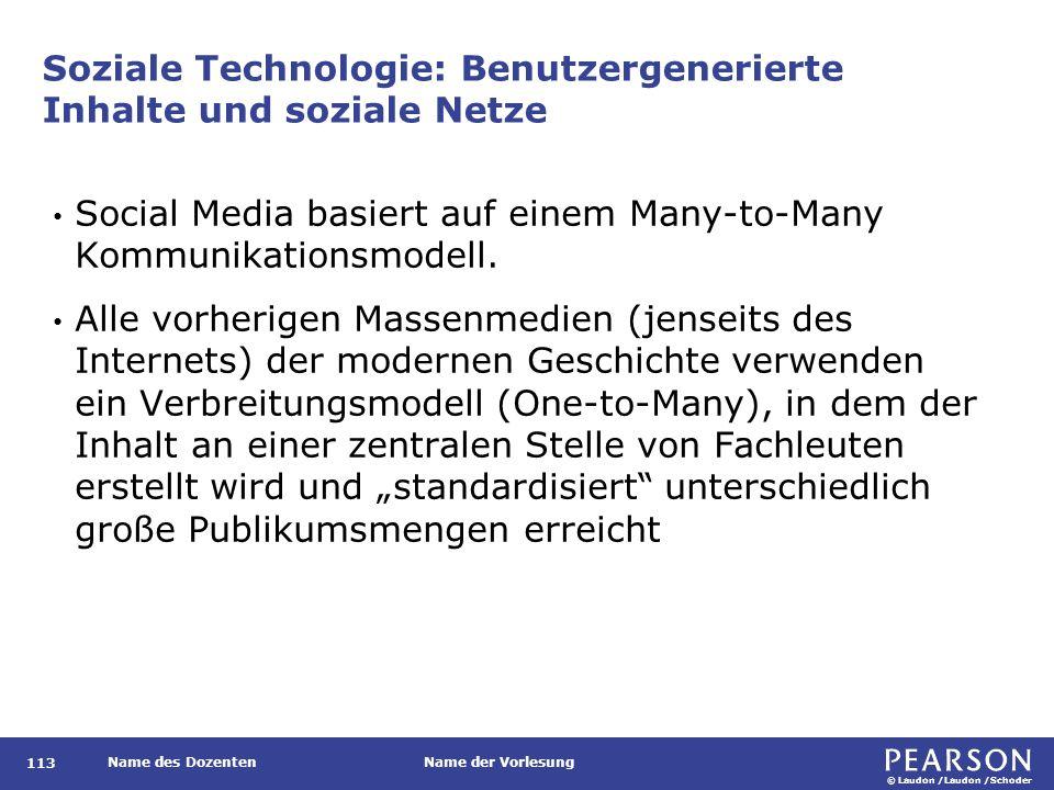 © Laudon /Laudon /Schoder Name des DozentenName der Vorlesung Soziale Technologie: Benutzergenerierte Inhalte und soziale Netze 113 Social Media basie