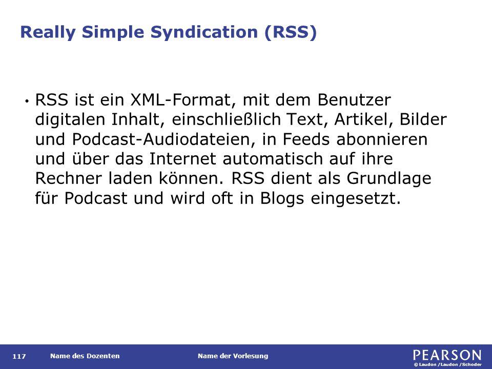 © Laudon /Laudon /Schoder Name des DozentenName der Vorlesung Really Simple Syndication (RSS) 117 RSS ist ein XML-Format, mit dem Benutzer digitalen I
