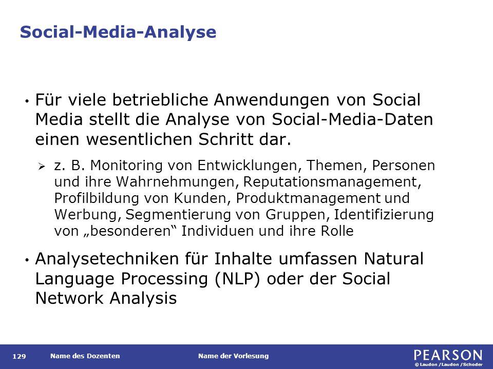 © Laudon /Laudon /Schoder Name des DozentenName der Vorlesung Social-Media-Analyse 129 Für viele betriebliche Anwendungen von Social Media stellt die
