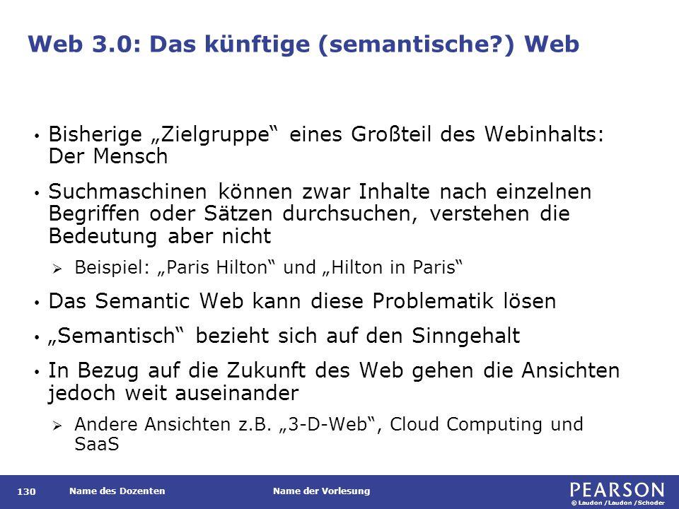 """© Laudon /Laudon /Schoder Name des DozentenName der Vorlesung Web 3.0: Das künftige (semantische?) Web 130 Bisherige """"Zielgruppe"""" eines Großteil des W"""