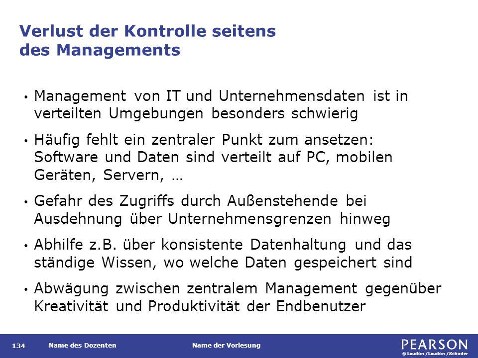 © Laudon /Laudon /Schoder Name des DozentenName der Vorlesung Verlust der Kontrolle seitens des Managements 134 Management von IT und Unternehmensdate