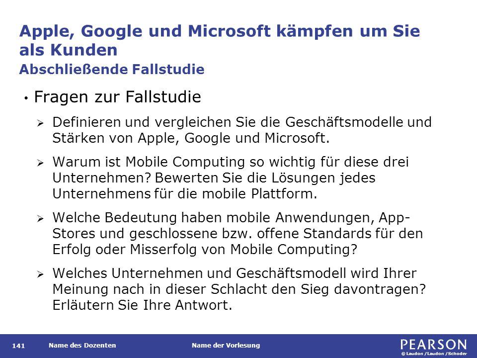 © Laudon /Laudon /Schoder Name des DozentenName der Vorlesung Apple, Google und Microsoft kämpfen um Sie als Kunden 141 Fragen zur Fallstudie  Defini