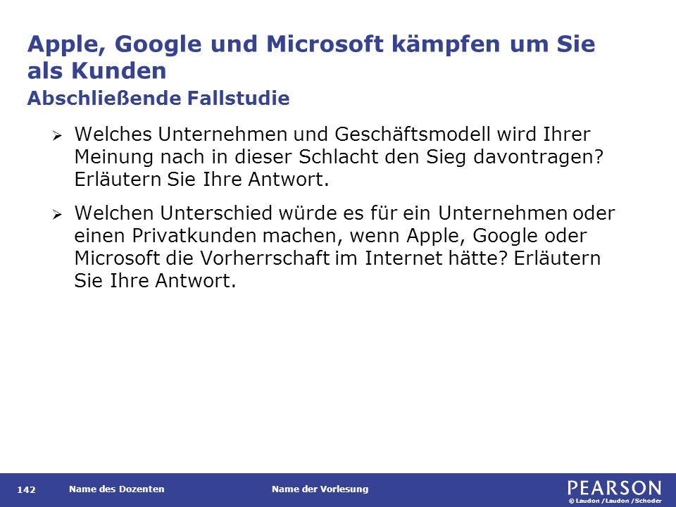 © Laudon /Laudon /Schoder Name des DozentenName der Vorlesung Apple, Google und Microsoft kämpfen um Sie als Kunden 142  Welches Unternehmen und Gesc