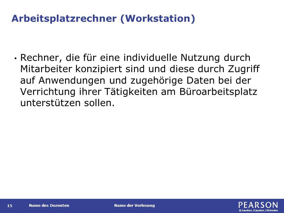 © Laudon /Laudon /Schoder Name des DozentenName der Vorlesung Arbeitsplatzrechner (Workstation) 15 Rechner, die für eine individuelle Nutzung durch Mi