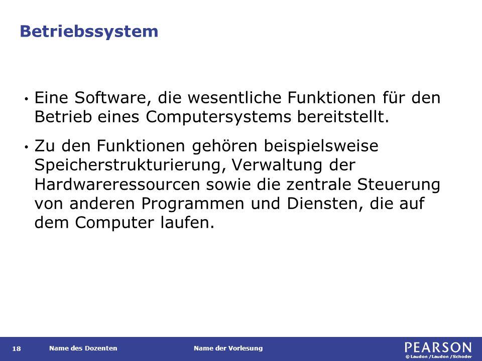 © Laudon /Laudon /Schoder Name des DozentenName der Vorlesung Betriebssystem 18 Eine Software, die wesentliche Funktionen für den Betrieb eines Comput