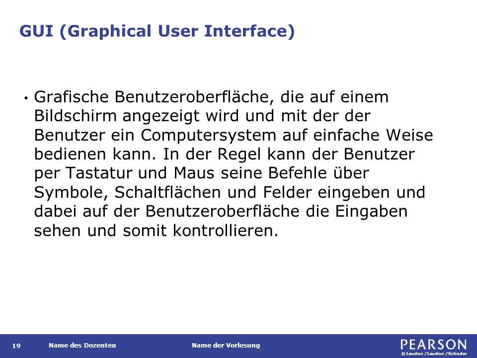 © Laudon /Laudon /Schoder Name des DozentenName der Vorlesung GUI (Graphical User Interface) 19 Grafische Benutzeroberfläche, die auf einem Bildschirm