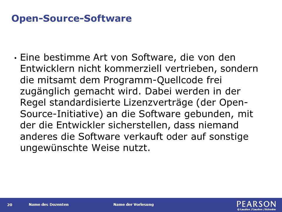 © Laudon /Laudon /Schoder Name des DozentenName der Vorlesung Open-Source-Software 20 Eine bestimme Art von Software, die von den Entwicklern nicht ko