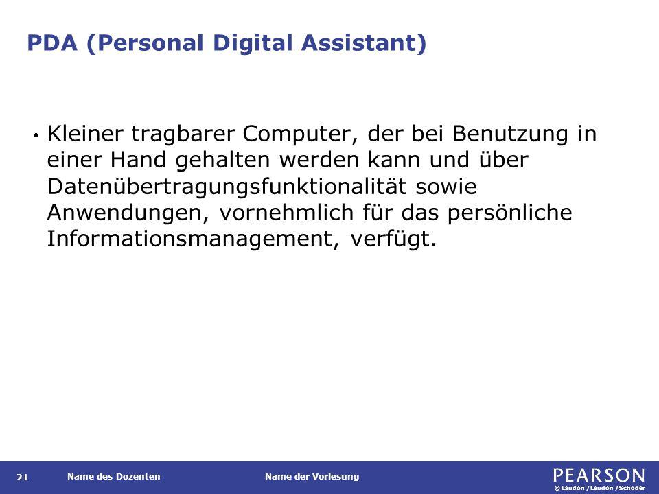 © Laudon /Laudon /Schoder Name des DozentenName der Vorlesung PDA (Personal Digital Assistant) 21 Kleiner tragbarer Computer, der bei Benutzung in ein