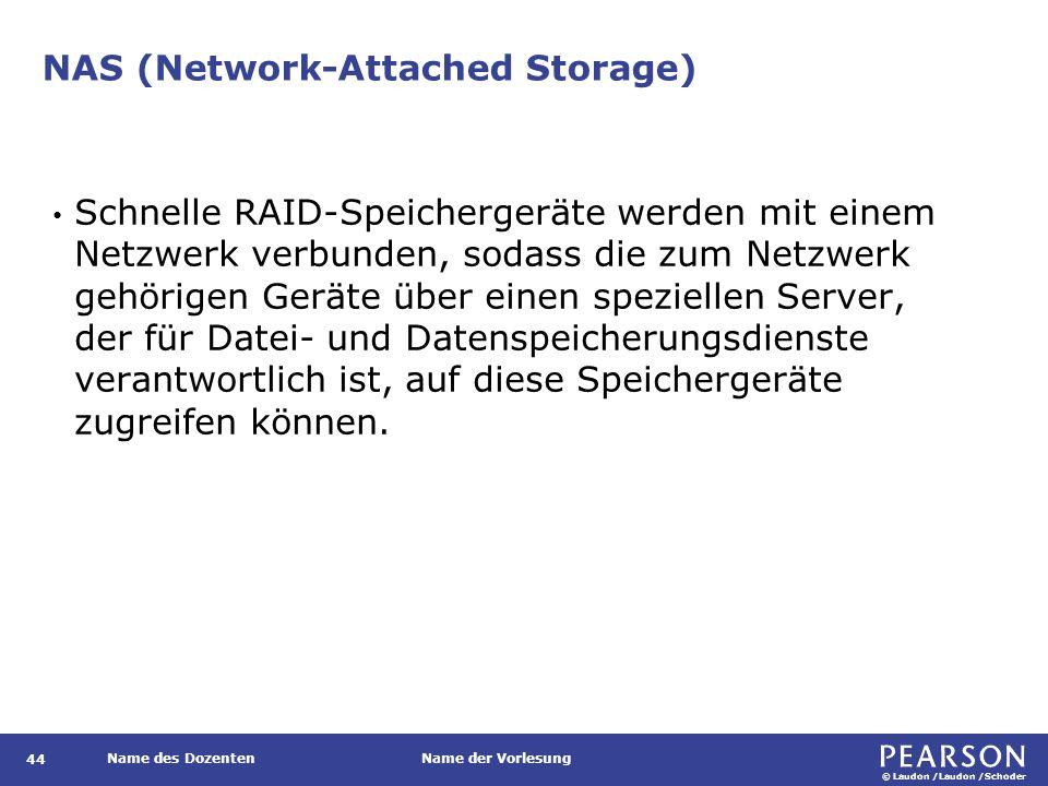 © Laudon /Laudon /Schoder Name des DozentenName der Vorlesung NAS (Network-Attached Storage) 44 Schnelle RAID-Speichergeräte werden mit einem Netzwerk