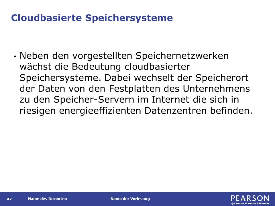 © Laudon /Laudon /Schoder Name des DozentenName der Vorlesung Cloudbasierte Speichersysteme 47 Neben den vorgestellten Speichernetzwerken wächst die B