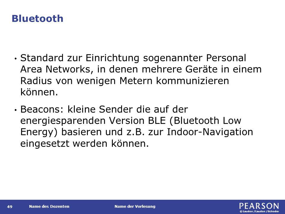 © Laudon /Laudon /Schoder Name des DozentenName der Vorlesung Bluetooth 49 Standard zur Einrichtung sogenannter Personal Area Networks, in denen mehre