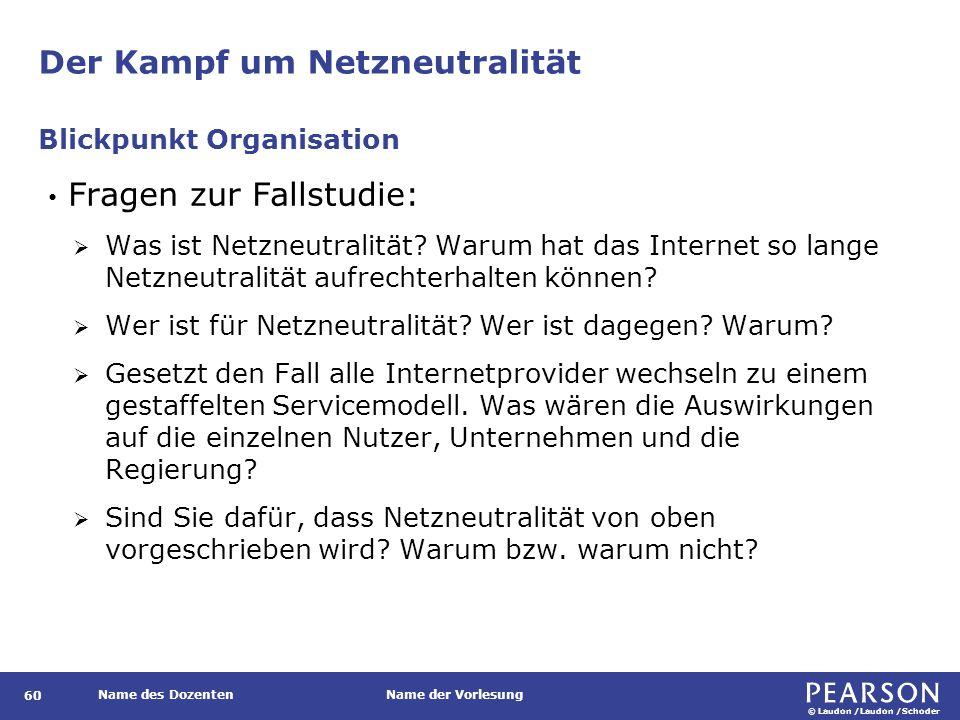 © Laudon /Laudon /Schoder Name des DozentenName der Vorlesung Der Kampf um Netzneutralität 60 Fragen zur Fallstudie:  Was ist Netzneutralität? Warum