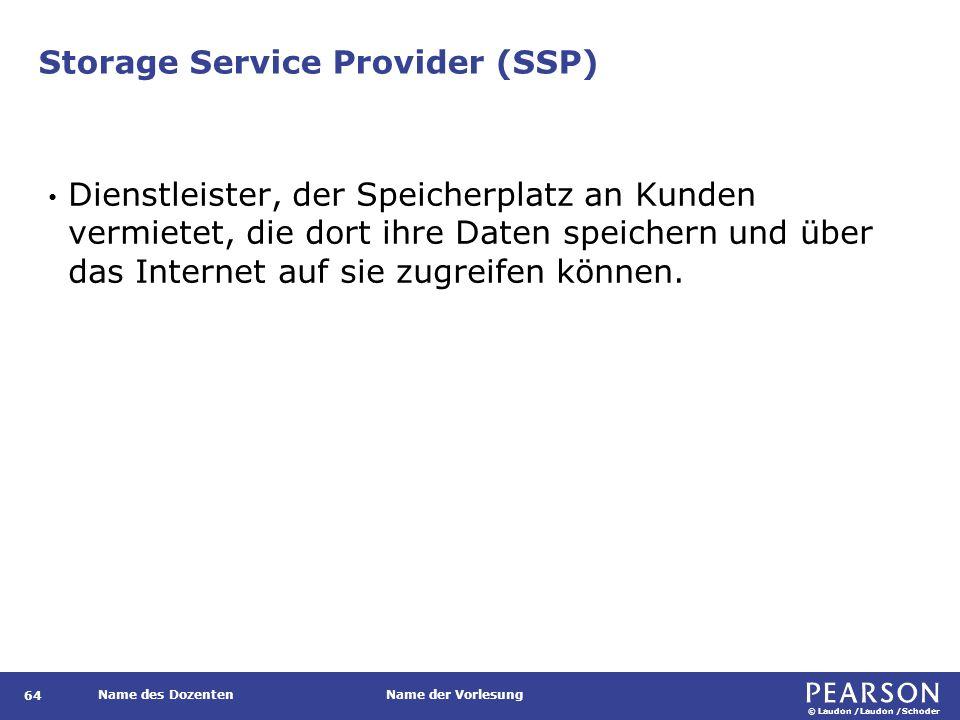 © Laudon /Laudon /Schoder Name des DozentenName der Vorlesung Storage Service Provider (SSP) 64 Dienstleister, der Speicherplatz an Kunden vermietet,