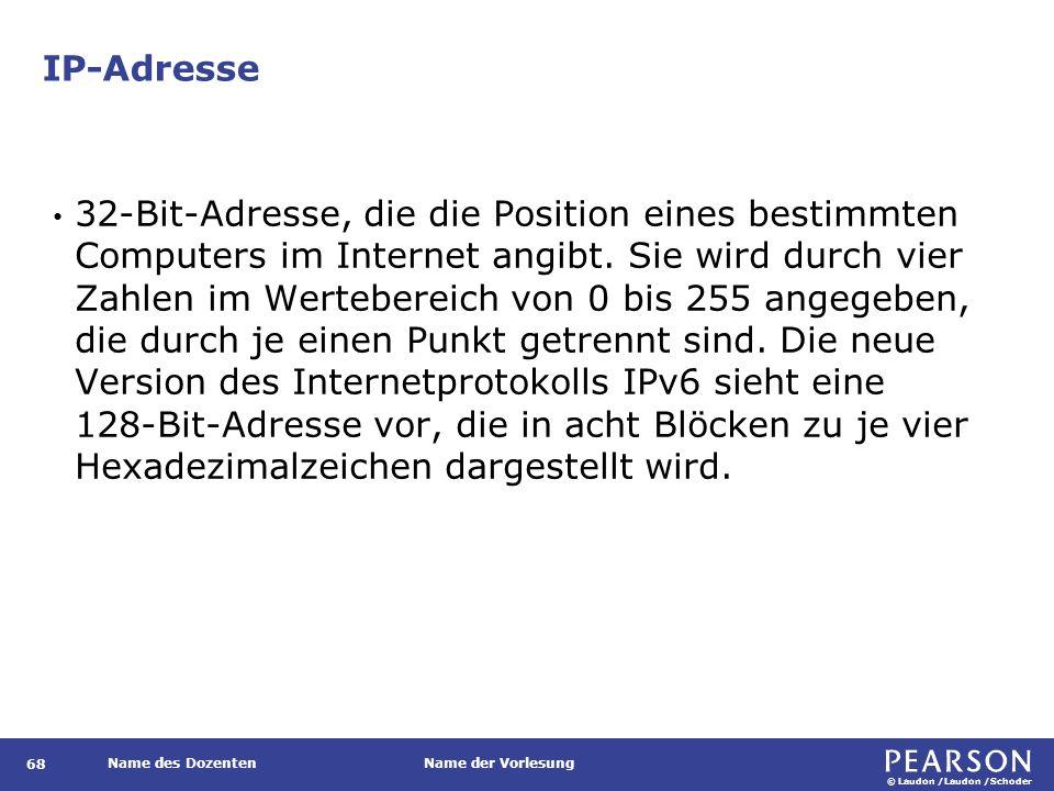 © Laudon /Laudon /Schoder Name des DozentenName der Vorlesung IP-Adresse 68 32-Bit-Adresse, die die Position eines bestimmten Computers im Internet an