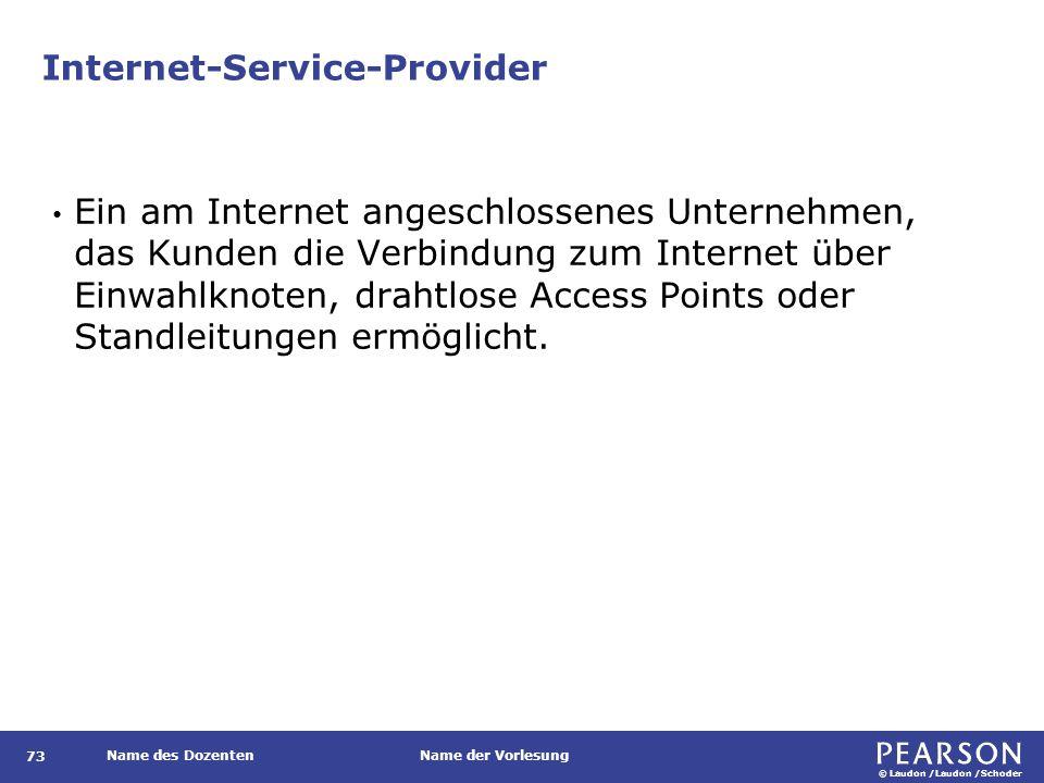 © Laudon /Laudon /Schoder Name des DozentenName der Vorlesung Internet-Service-Provider 73 Ein am Internet angeschlossenes Unternehmen, das Kunden die