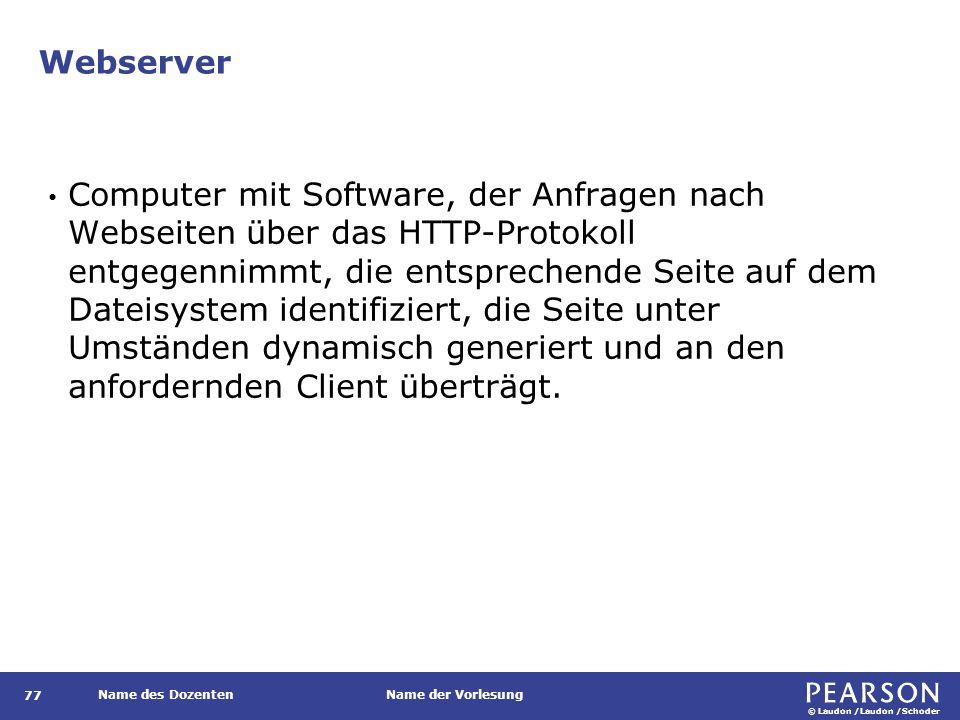 © Laudon /Laudon /Schoder Name des DozentenName der Vorlesung Webserver 77 Computer mit Software, der Anfragen nach Webseiten über das HTTP-Protokoll