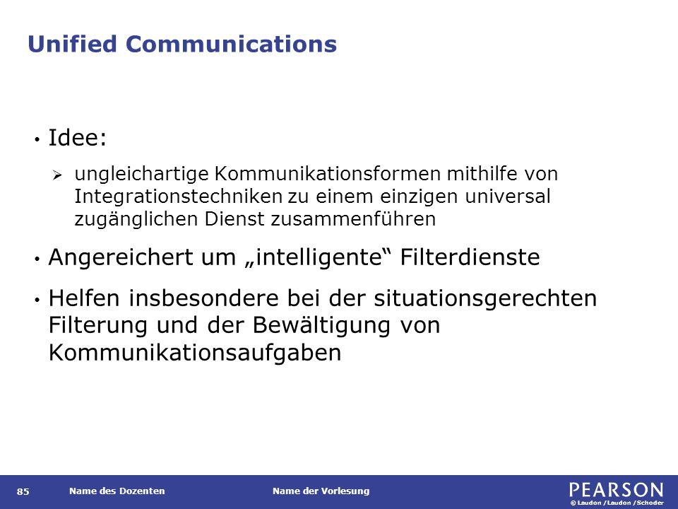 © Laudon /Laudon /Schoder Name des DozentenName der Vorlesung Unified Communications 85 Idee:  ungleichartige Kommunikationsformen mithilfe von Integ