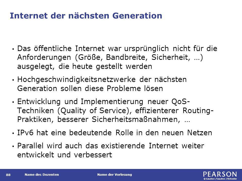 © Laudon /Laudon /Schoder Name des DozentenName der Vorlesung Internet der nächsten Generation 88 Das öffentliche Internet war ursprünglich nicht für