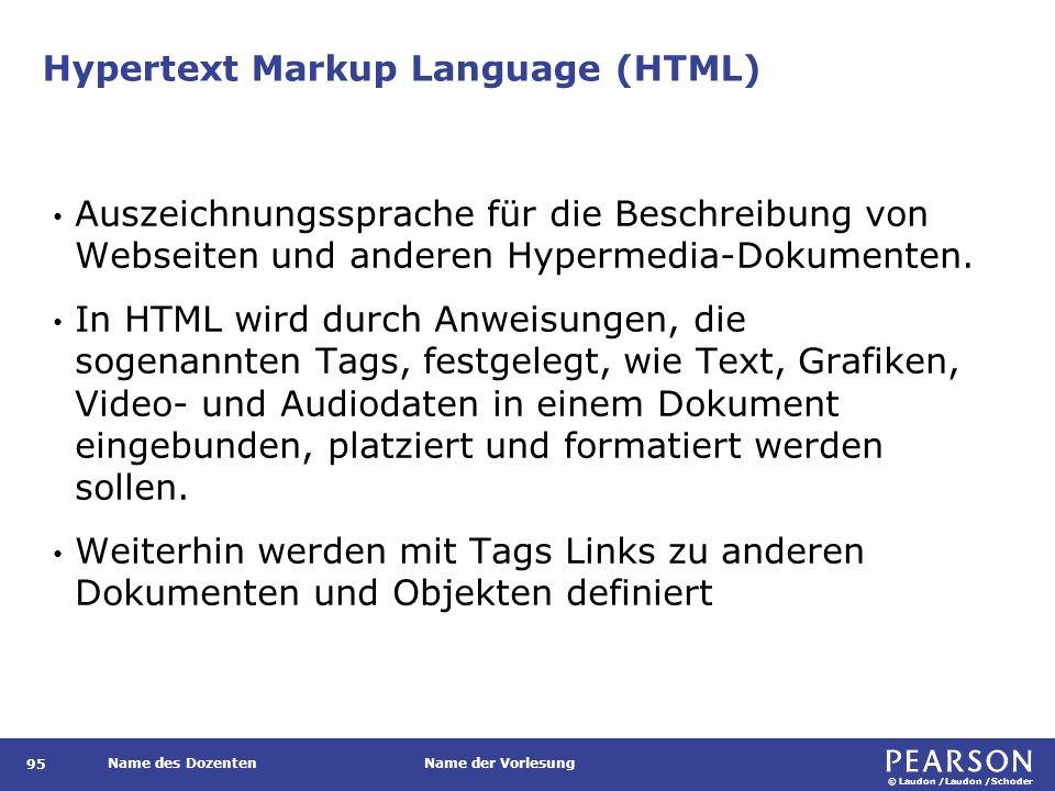 © Laudon /Laudon /Schoder Name des DozentenName der Vorlesung Hypertext Markup Language (HTML) 95 Auszeichnungssprache für die Beschreibung von Websei