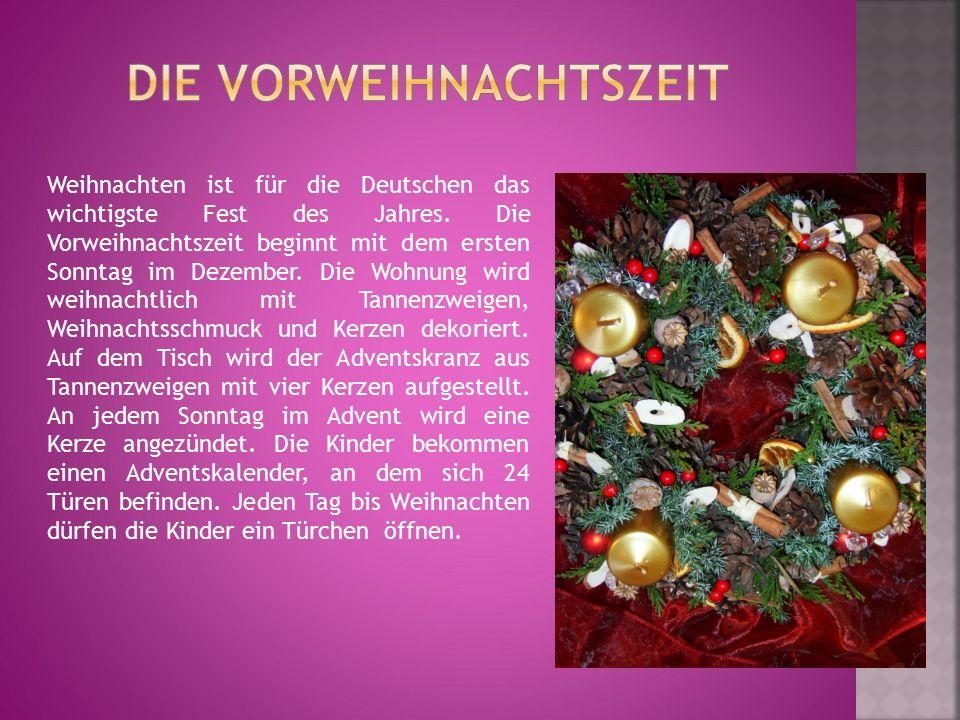 Weihnachten ist für die Deutschen das wichtigste Fest des Jahres. Die Vorweihnachtszeit beginnt mit dem ersten Sonntag im Dezember. Die Wohnung wird w