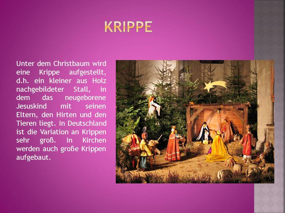 Unter dem Christbaum wird eine Krippe aufgestellt, d.h. ein kleiner aus Holz nachgebildeter Stall, in dem das neugeborene Jesuskind mit seinen Eltern,
