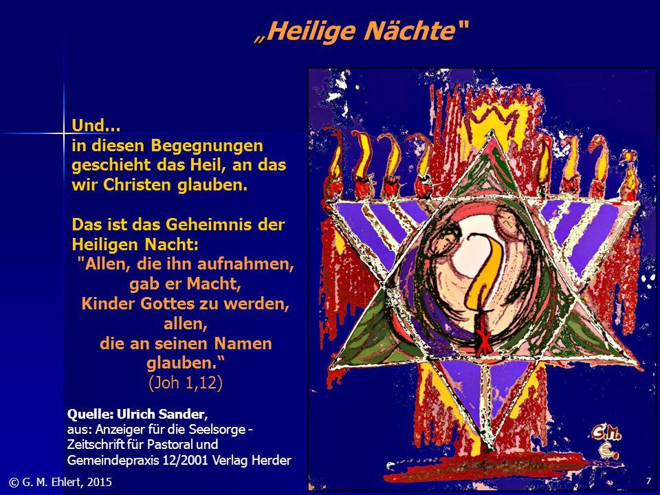 """"""" """"Heilige Nächte"""" © G. M. Ehlert, 2015 Und… in diesen Begegnungen geschieht das Heil, an das wir Christen glauben. Das ist das Geheimnis der Heiligen"""