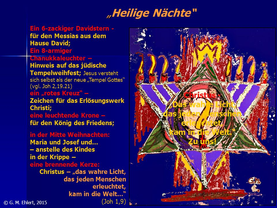 """"""" """"Heilige Nächte"""" © G. M. Ehlert, 2015 Ein 6-zackiger Davidstern - für den Messias aus dem Hause David; Ein 8-armiger Chanukkaleuchter – Hinweis auf"""