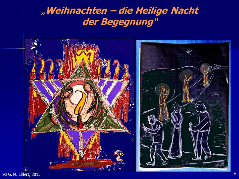 """"""" """"Weihnachten – die Heilige Nacht der Begegnung © G. M. Ehlert, 2015 9"""