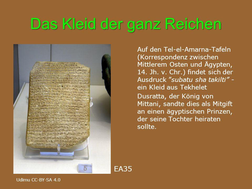 Das Kleid der ganz Reichen EA35 Udimu CC-BY-SA 4.0 Auf den Tel-el-Amarna-Tafeln (Korrespondenz zwischen Mittlerem Osten und Ägypten, 14. Jh. v. Chr.)